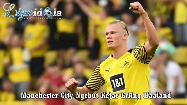 Manchester City Ngebut Kejar Erling Haaland