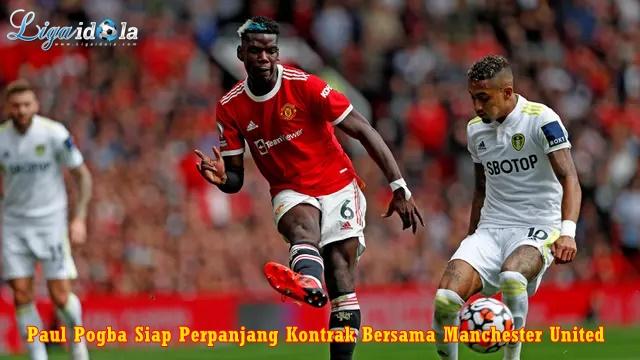 Paul Pogba Siap Perpanjang Kontrak Bersama Manchester United