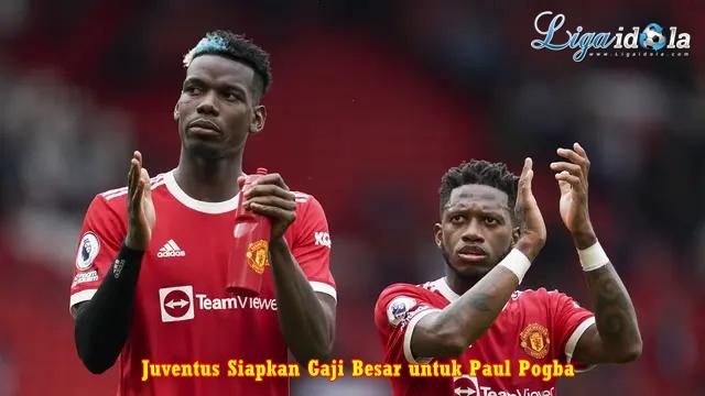 Juventus Siapkan Gaji Besar untuk Paul Pogba
